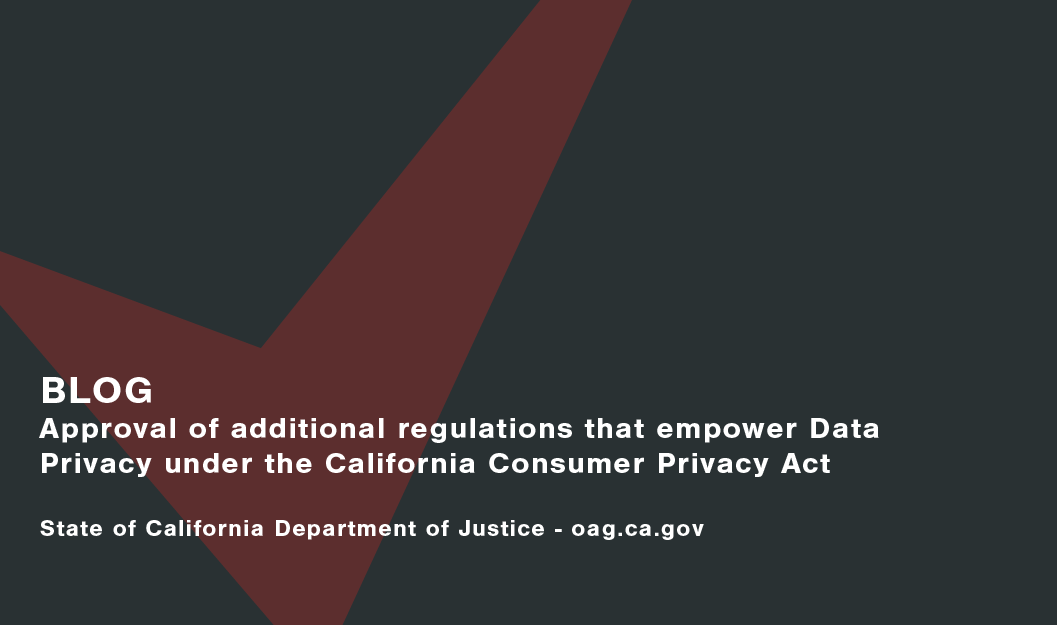 Approval-of-additional-regulations-that-empower-data-privacy-under-the-california-consumer-privacy-act