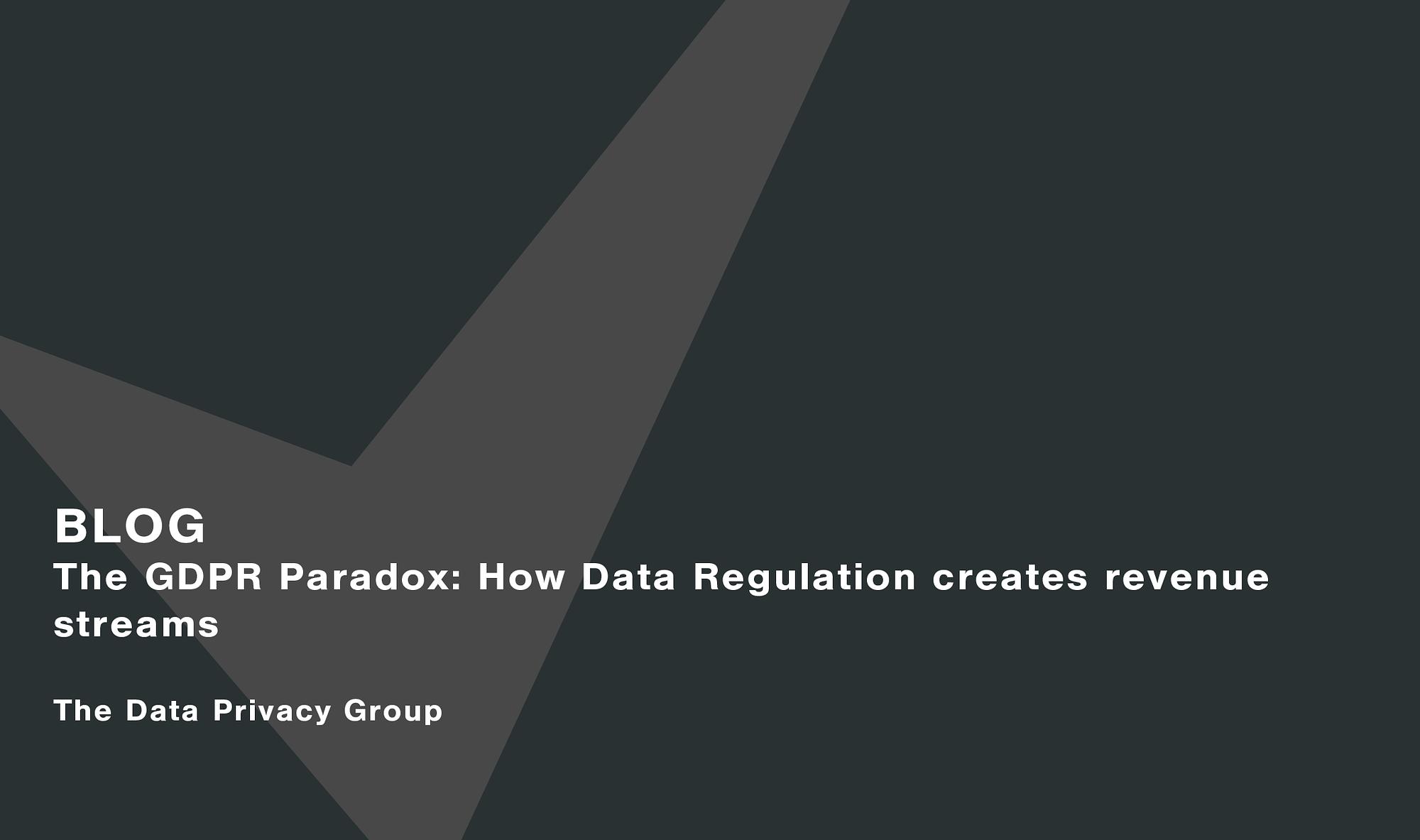 The-GDPR-Paradox-How-Data-Regulation-creates-revenue-streams