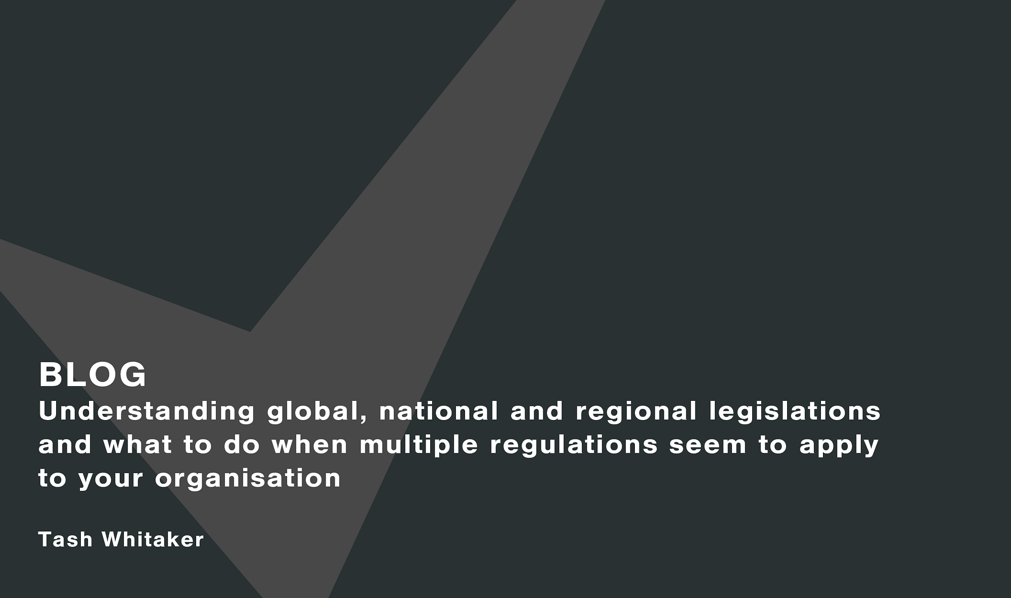 Understanding-global-national-and-regional-legislations-and-what-to-do-when-multiple-regulations-seem-to-apply-to-your-organisation