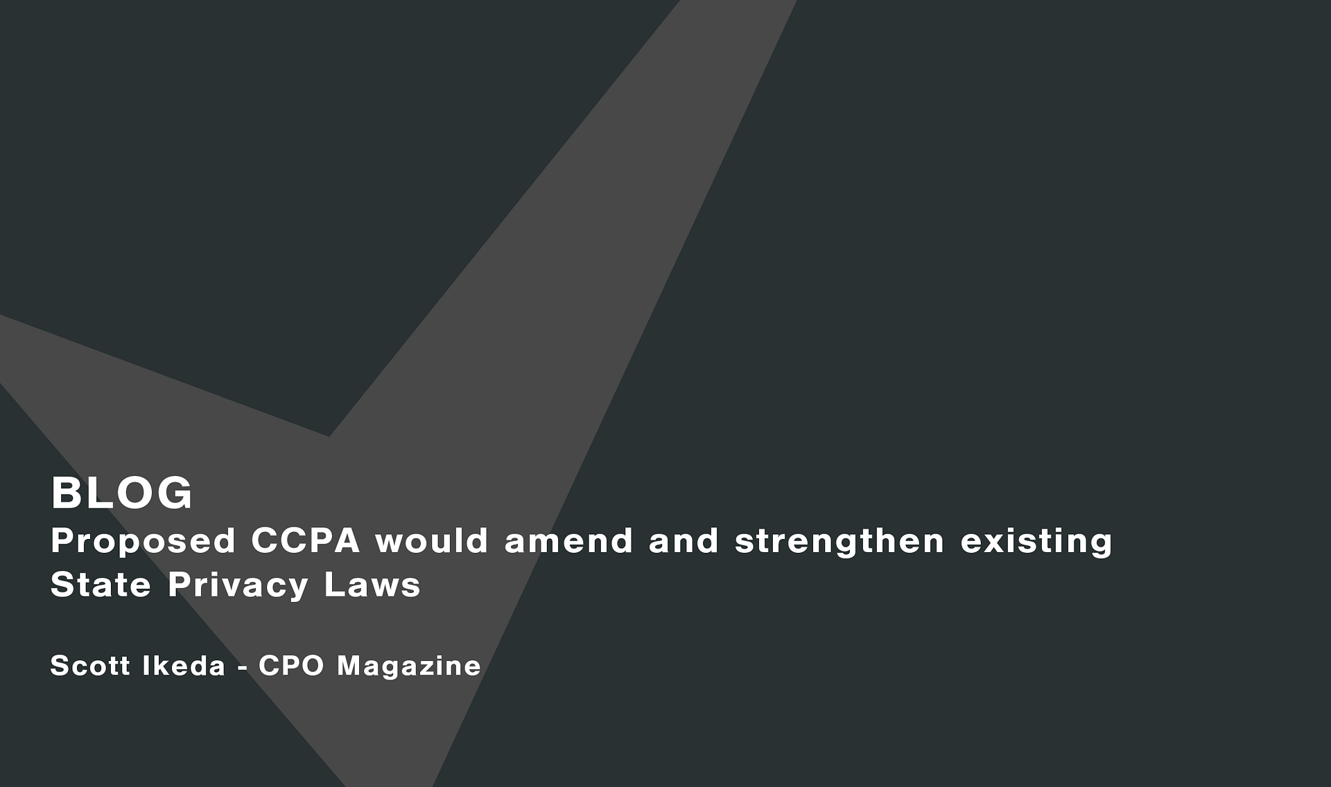 Proposed CCPA would amend and strengthen existing State Privacy Laws Cassie personal information & consent management