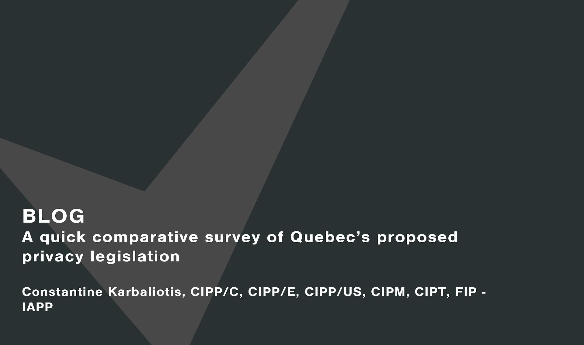 A quick comparative survey of Quebec's proposed privacy legislation Cassie personal information & consent management
