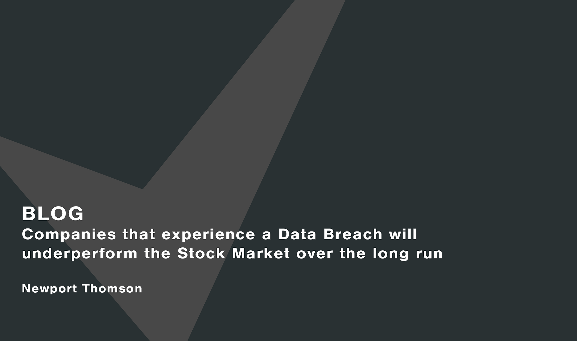 Companies that experience a Data Breach will underperform the Stock Market over the long run Cassie personal information & consent management