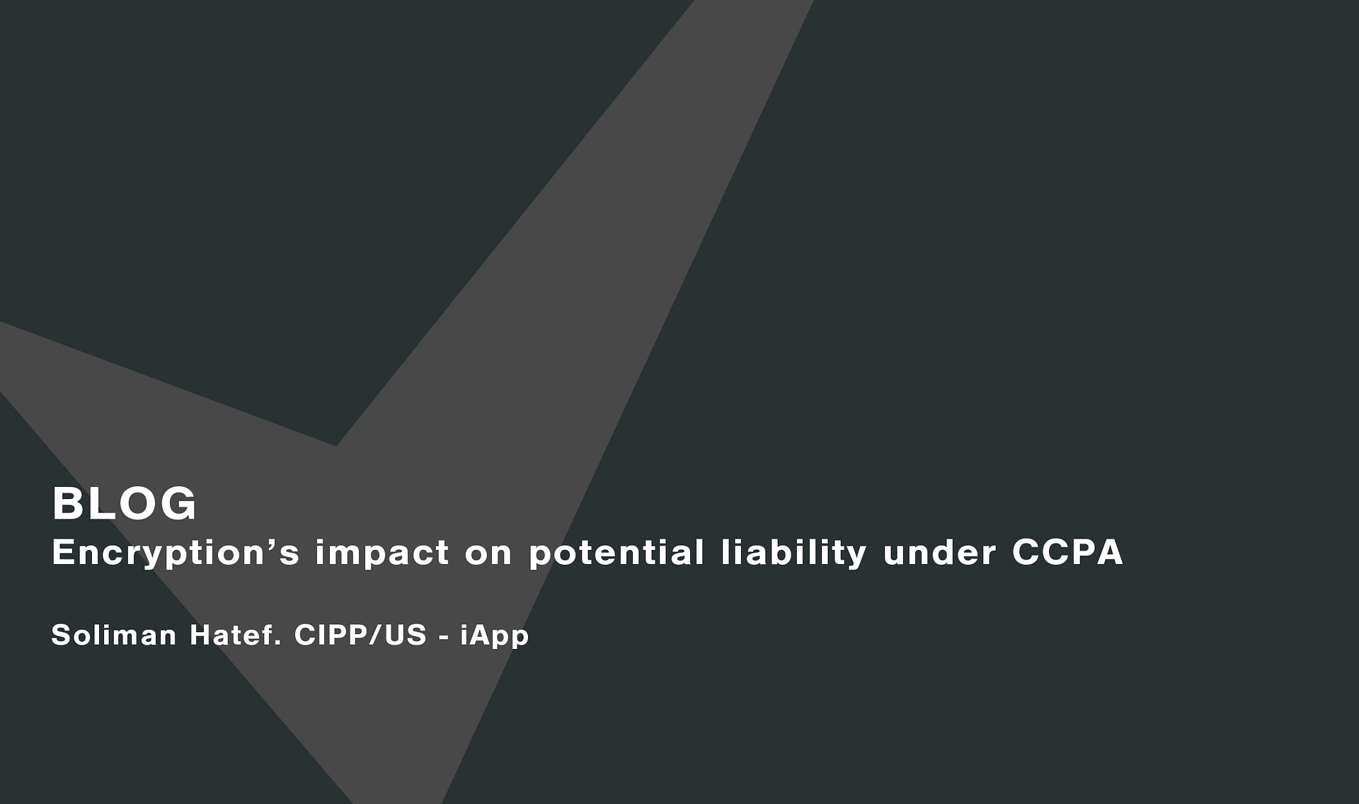 Encryption's impact on potential liability under CCPA Cassie personal information & consent management