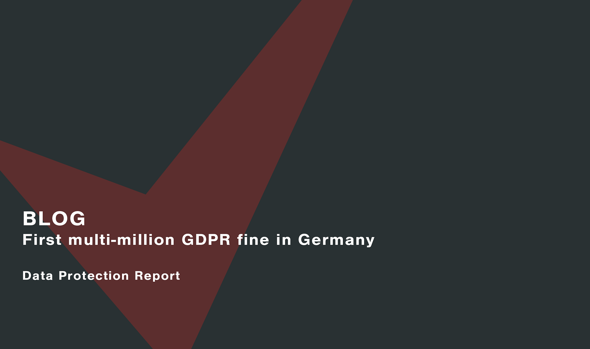 First multi-million GDPR fine in Germany Cassie personal information & consent management