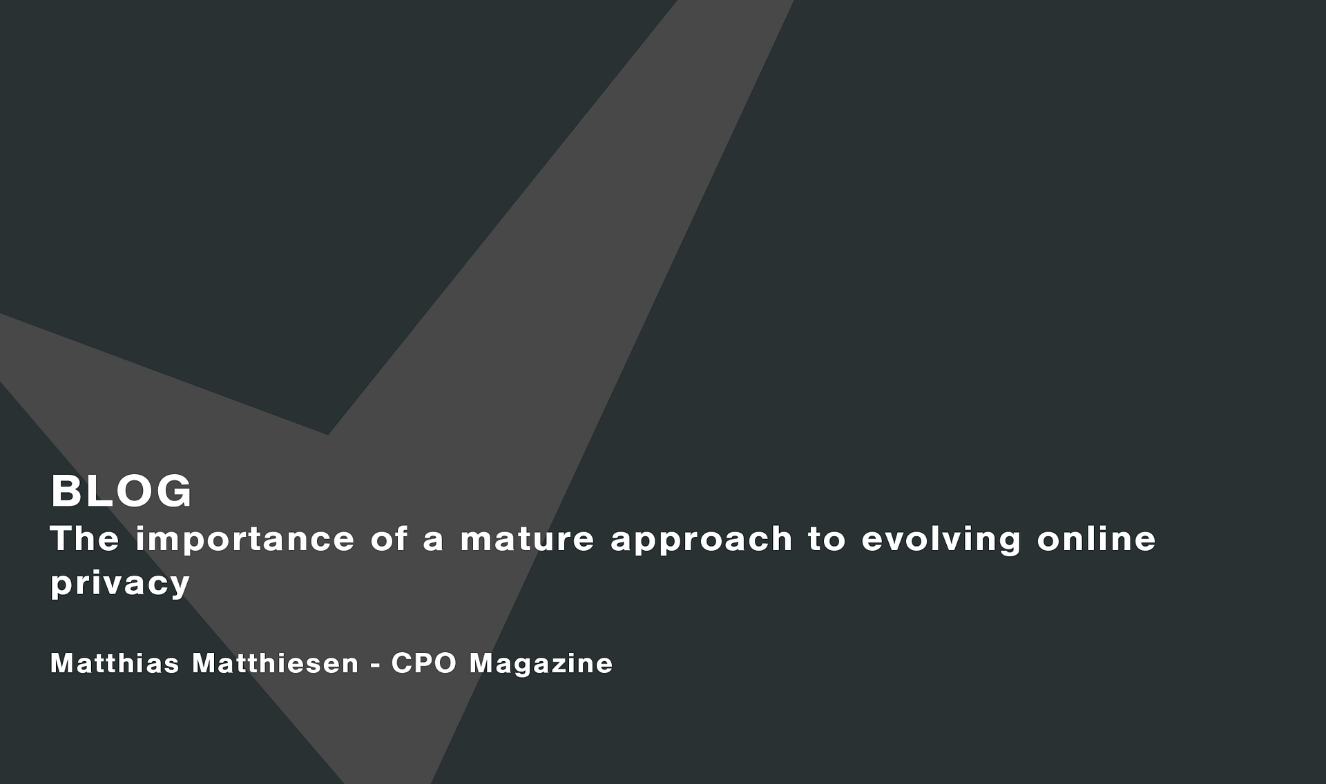 The importance of a mature approach to evolving online privacy Cassie personal information & consent management